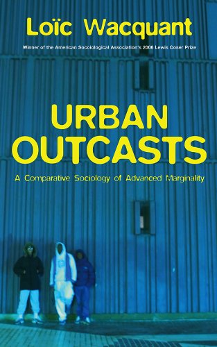 9780745631240: Urban Outcasts: A Comparative Sociology of Advanced Marginality (Towards a Sociology of Advanced Marginality)