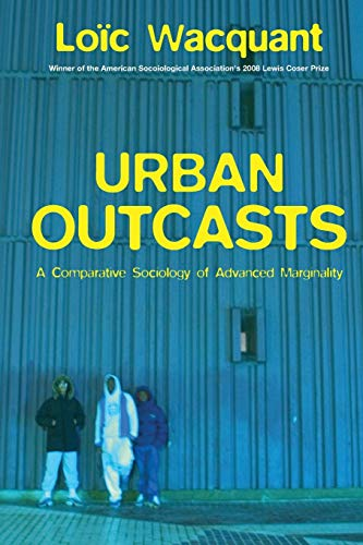 9780745631257: Urban Outcasts: A Comparative Sociology of Advanced Marginality