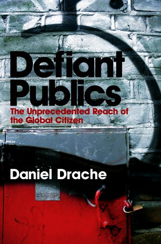 9780745631783: Defiant Publics: The Unprecedented Reach of the Global Citizen (Themes for the 21st Century)