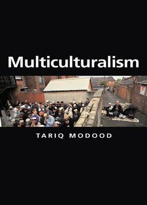 9780745632896: Multiculturalism: A Civic Idea