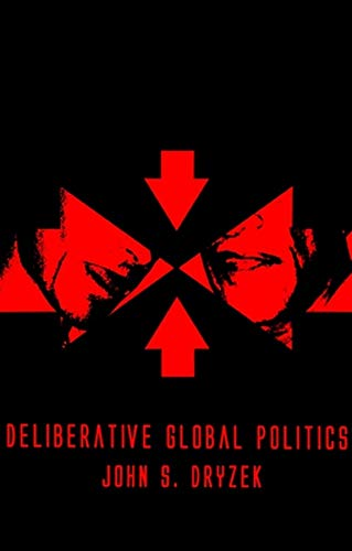 9780745634135: Deliberative Global Politics: Discourse and Democracy in a Divided World