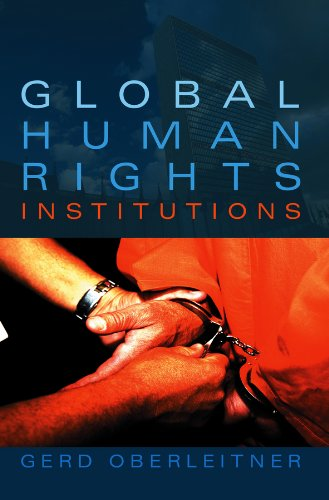 Global Human Rights Institutions: Between Remedy and Ritual (Hardback): Gerd Oberleitner