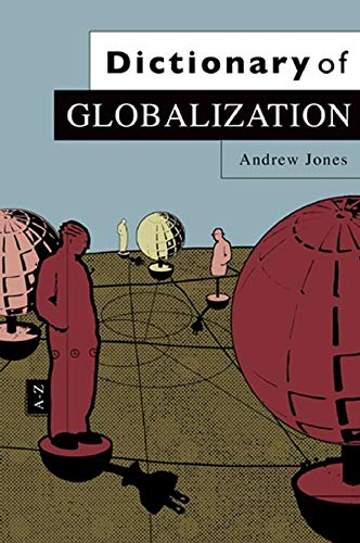 Dictionary Of Globalization: Jones Andrew