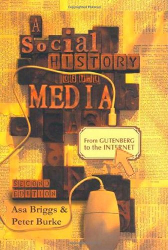 A Social History of the Media: From Gutenberg to the Internet (9780745635125) by Burke, Peter; Briggs, Asa
