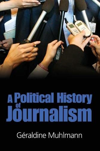 9780745635743: Political History of Journalism