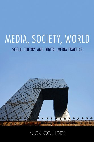 9780745639208: Media, Society, World: Social Theory and Digital Media Practice