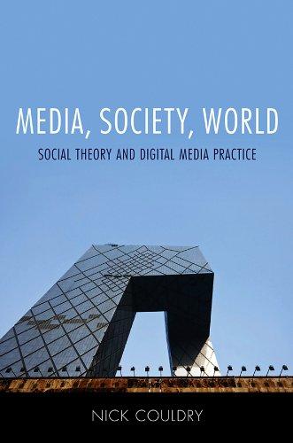 9780745639215: Media, Society, World: Social Theory and Digital Media Practice