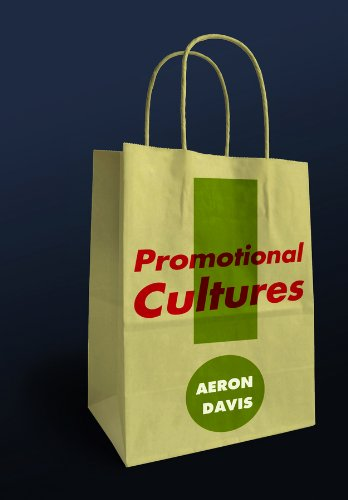 9780745639833: Promotional Cultures: The Rise and Spread of Advertising, Public Relations, Marketing and Branding