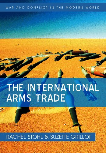 The International Arms Trade (War and Conflict in the Modern World): Rachel Stohl & Suzette Grillot