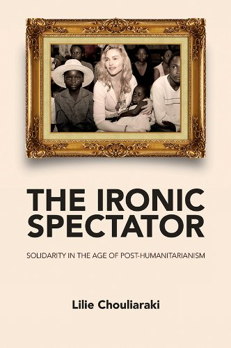 9780745642116: The Ironic Spectator: Solidarity in the Age of Post-Humanitarianism