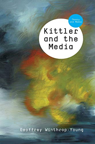9780745644059: Kittler and the Media (Theory and Media)