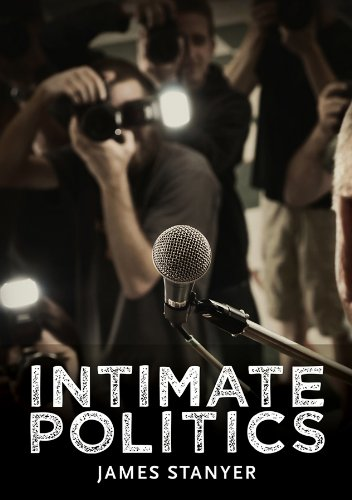 9780745644769: Intimate Politics: Publicity, Privacy and the Personal Lives of Politicians in Media Saturated Democracies