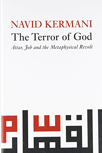 9780745645261: The Terror of God: Attar, Job and the Metaphysical Revolt