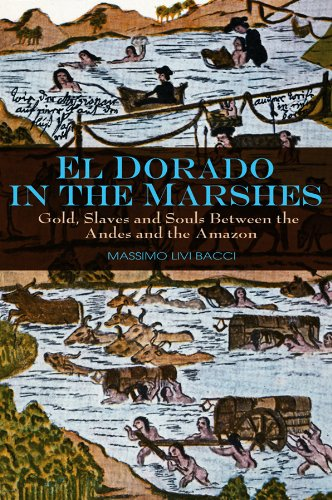 9780745645520: El Dorado in the Marshes: Gold, Slaves and Souls Between the Andes and the Amazon