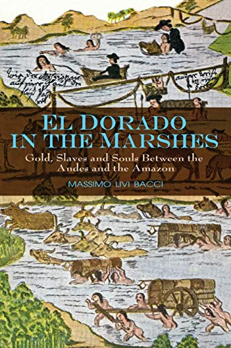 9780745645537: El Dorado in the Marshes: Gold, Slaves, and Souls Between the Andes and the Amazon