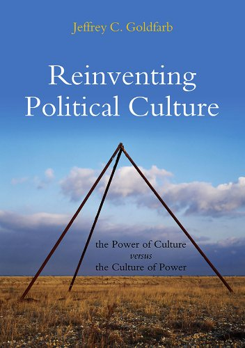 Reinventing Political Culture: The Power of Culture Versus the Culture of Power: Jeffrey C. ...