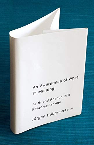An Awareness of What is Missing: Faith: Jurgen Habermas (Jurgen