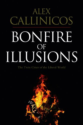 9780745648767: Bonfire of Illusions: The Twin Crises of the Liberal World