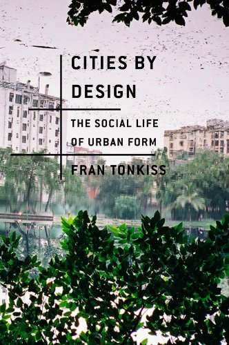 9780745648972: Cities by Design: The Social Life of Urban Form