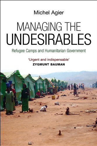 9780745649016: Managing the Undesirables: Refugee Camps and Humanitarian Government
