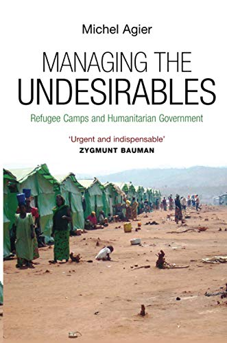 9780745649023: Managing the Undesirables: Refugee Camps and Humanitarian Government