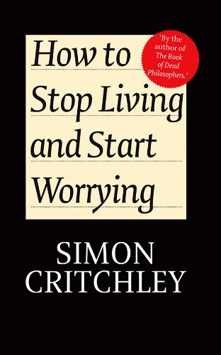 How to Stop Living and Start Worrying: Simon Critchley, Carl