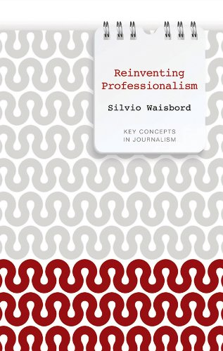 9780745651927: Reinventing Professionalism: Journalism and News in Global Perspective