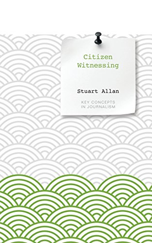 9780745651958: Citizen Witnessing: Revisioning Journalism in Times of Crisis (Key Concepts in Journalism)