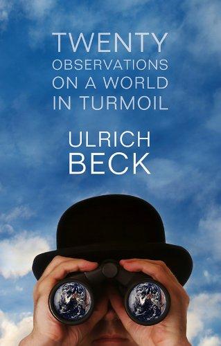 Twenty Observations on a World in Turmoil: Beck, Ulrich