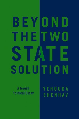 Beyond the Two-state Solution: A Jewish Political: Shenhav, Yehouda
