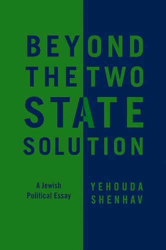 Beyond the Two-State Solution: A Jewish Political: Shenhav, Yehouda; Reider,