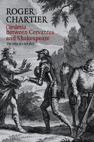 Cardenio between Cervantes and Shakespeare: The Story of a Lost Play: Chartier, Roger