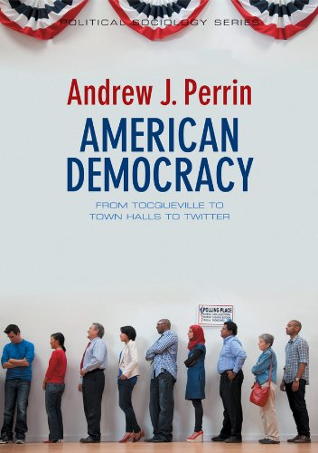 9780745662329: American Democracy: From Tocqueville to Town Halls to Twitter (Political Sociology)