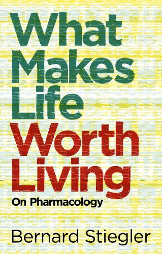 What Makes Life Worth Living: On Pharmacology (9780745662701) by Stiegler, Bernard