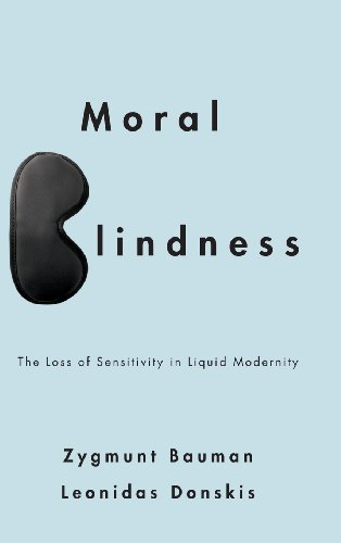 9780745662749: Moral Blindness: The Loss of Sensitivity in Liquid Modernity