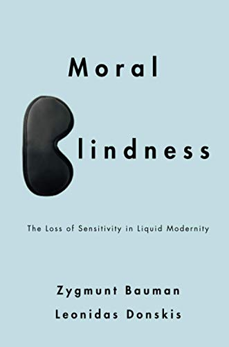 9780745662756: Moral Blindness: The Loss of Sensitivity in Liquid Modernity