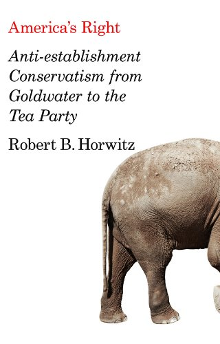 9780745664293: America's Right: Anti-Establishment Conservatism from Goldwater to the Tea Party