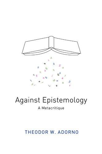 Against Epistemology: A Metacritique: Adorno, Theodor W.;