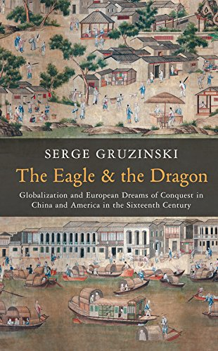 9780745667119: The Eagle and the Dragon: Globalization and European Dreams of Conquest in China and America in the Sixteenth Century