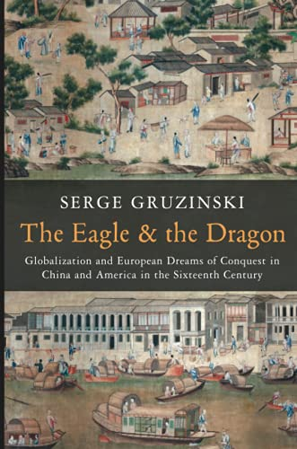 9780745667126: The Eagle and the Dragon: Globalization and European Dreams of Conquest in China and America in the Sixteenth Century