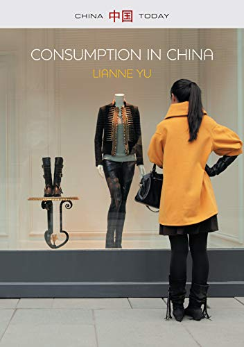 9780745669717: Consumption in China: How China's New Consumer Ideology is Shaping the Nation (China Today)