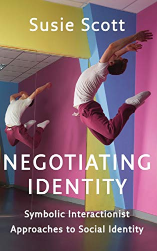 9780745669724: Negotiating Identity: Symbolic Interactionist Approaches to Social Identity