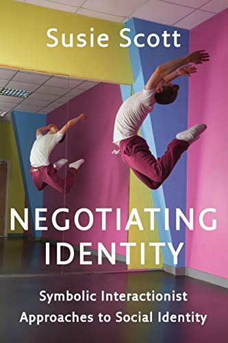 9780745669731: Negotiating Identity: Symbolic Interactionist Approaches to Social Identity