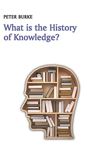 9780745669830: What is the History of Knowledge? (What is History?)