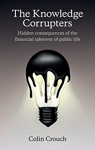 9780745669854: The Knowledge Corrupters: Hidden Consequences of the Financial Takeover of Public Life