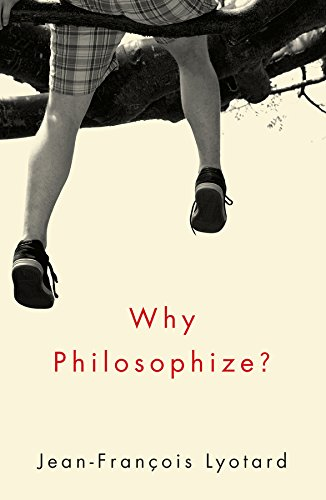 Why Philosophize?: Lyotard, Jean-Francois