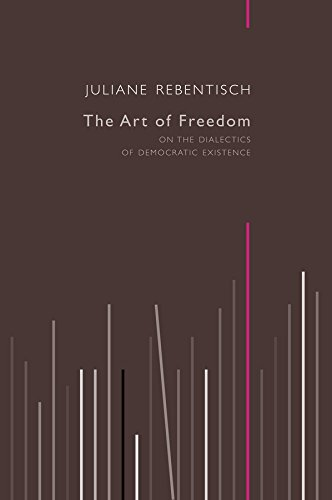 9780745682136: The Art of Freedom: On the Dialectics of Democratic Existence