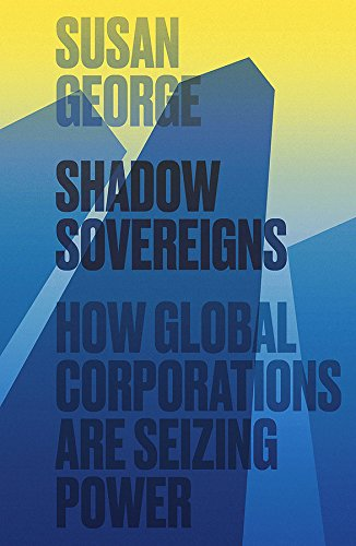 9780745697819: Shadow Sovereigns: How Global Corporations are Seizing Power
