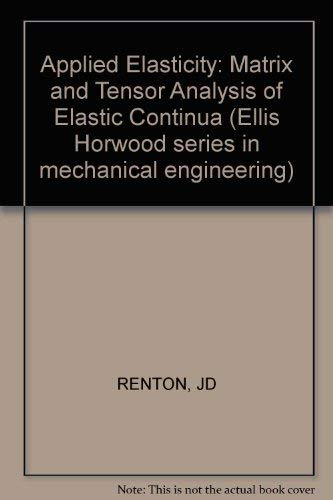 9780745800660: Applied Elasticity: Matrix and Tensor Analysis of Elastic Continua (Ellis Horwood series in mechanical engineering)