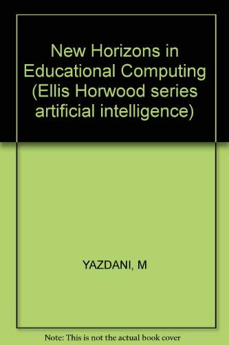 New Horizons in Educational Computing (Ellis Horwood: Yazdani, M